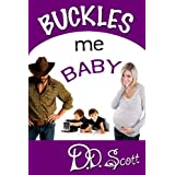Buckles Me Baby (The Bootscootin' Books Book 3) ~ D. D. Scott