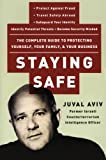 img - for Staying Safe: The Complete Guide to Protecting Yourself, Your Family, and Your Business book / textbook / text book