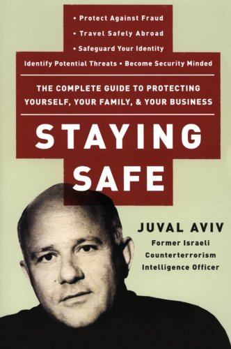 Staying Safe: The Complete Guide To Protecting Yourself, Your Family, And Your Business front-611928