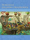 img - for The Adventures of Gillion de Trazegnies: Chivalry and Romance in the Medieval East by Elizabeth Morrison (2015-12-25) book / textbook / text book