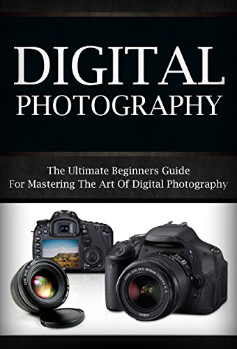 Digital Photography: The Ultimate Beginners Guide To Mastering The Art of Digital Photography (digital photography, digital, photography, digital photography for beginners) (Digital Photography Beginners compare prices)