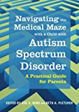 img - for Navigating the Medical Maze with a Child with Autism Spectrum Disorder: A Practical Guide for Parents book / textbook / text book