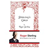 Sterling's Gold: Wit and Wisdom of an Ad Manby Roger Sterling