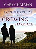 A Couple's Guide to a Growing Marriage (0802472990) by Chapman, Gary D.