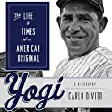 Yogi: The Life and Times of an American Original (       UNABRIDGED) by Carlo Devito Narrated by Alpha Trivette