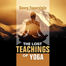 The Lost Teachings of Yoga: How to Find Happiness, Peace, and Freedom Through Time-Tested Wisdom  by Georg Feuerstein Narrated by Georg Feuerstein