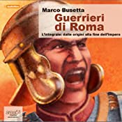 Guerrieri di Roma [Warriors of Rome]: Lintegrale [Integral] | [Marco Busetta]