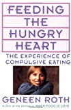 Feeding the Hungry Heart: The Experience of Compulsive Eating (0452270839) by Roth, Geneen
