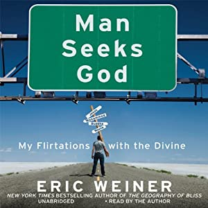 Man Seeks God: My Flirtations with the Divine | [Eric Weiner]