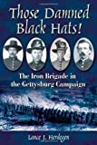 img - for Those Damned Black Hats! The Iron Brigade in the Gettysburg Campaign book / textbook / text book
