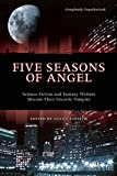 Five Seasons Of Angel: Science Fiction and Fantasy Writers Discuss Their Favorite Vampire (Smart Pop series)