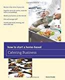 How to Start a Home-based Catering Business, 7th (Home-Based Business Series)