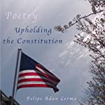 Upholding the Constitution: Poetry for Legal Military and Law Enforcement | Felipe Adan Lerma