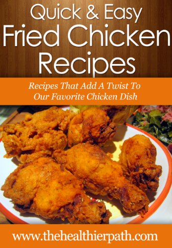 Fried Chicken Recipes: Recipes That Add A Twist To Our Favorite Chicken Dish (Quick & Easy Recipes) by Mary Miller