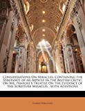 Considerations On Miracles: Containing the Substance of an Article in the British Critic, On Mr. Penroses Treatise On the Evidence of the Scripture Miracles ; with Additions