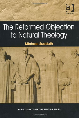 The Reformed Objection to Natural Theology (Ashgate Philosophy of Religion Series): Michael Sudduth: 9780754661757: Amazon.com: Books