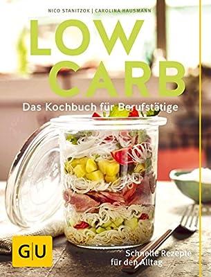 Low Carb: Das Kochbuch für Berufstätige. Schnelle Rezepte für den Alltag. (GU Diät & Gesundheit)