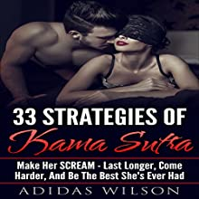 33 Strategies of Kama Sutra: Make Her Scream - Last Longer, Come Harder, and Be the Best She's Ever Had Audiobook by Adidas Wilson Narrated by Alexis Papadopoulos