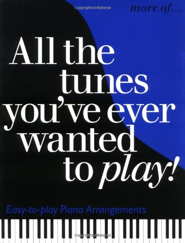 More All the Tunes You' ve Ever Wanted to Play. (All the Tunes Piano Music)