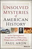 img - for Unsolved Mysteries of American History: An Eye-Opening Journey through 500 Years of Discoveries, Disappearances, and Baffling Events 1st edition by Aron, Paul (1998) Paperback book / textbook / text book