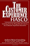 img - for The Customer Experience Fiasco: Learning from the Misguided Adventures of a Customer Experience Executive book / textbook / text book