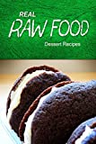 Real Raw Food - Dessert Recipes: Raw Diet Cookbook for the Raw Lifestyle