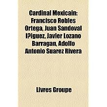 Cardinal Mexicain: Francisco Robles Ortega, Juan Sandoval Iguez, Javier Lozano Barragan, Adolfo Antonio Surez...