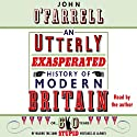 An Utterly Exasperated History of Modern Britain: or Sixty Years of Making the Same Stupid Mistakes Audiobook by John O'Farrell Narrated by John O'Farrell