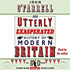 An Utterly Exasperated History of Modern Britain: or Sixty Years of Making the Same Stupid Mistakes Hörbuch von John O'Farrell Gesprochen von: John O'Farrell