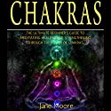 Chakras: The Ultimate Beginner's Guide to Meditating, Healing, and Strengthening Through the Power of Chakras Audiobook by Jane Moore Narrated by Rebecca L. Bedford