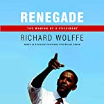 Renegade: The Making of a President | Richard Wolffe
