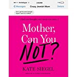 Mother, Can You Not? | Kate Siegel
