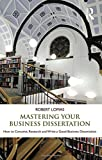 Robert Lomas Mastering Your Business Dissertation: How to Conceive, Research and Write a Good Business Dissertation