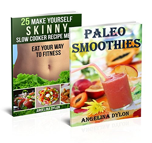 Paleo Smoothies And 25 Make Yourself Skinny Slow Cooker Recipe Meals - 2 in 1 Paleo Smoothies, 25 Make Yourself Skinny Slow Cooker Recipe Meals Box Set(4) by Angelina Dylon