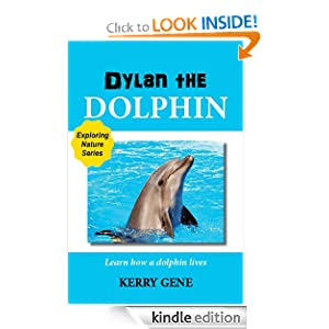 Dylan the Dolphin-A Kid's Picture Book (Exploring Nature Series) Kerry Gene