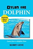 Dylan the Dolphin-A Kids Picture Book (Exploring Nature Series)