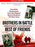 William Guarnere Brothers in Battle, Best of Friends: Two WWII Paratroopers from the Original Band of Brothers Tell Their Story