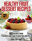 Healthy Fruit Dessert Recipes: 101 Recipes from Cookies and Cake to Muffins and Pie (Healthy & Easy Recipes)