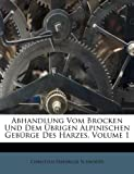 img - for Abhandlung Vom Brocken Und Dem  brigen Alpinischen Geb rge Des Harzes, Volume 1 book / textbook / text book