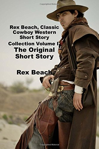 Rex Beach, Classic Cowboy Western Short Story Collection Volume I: Rope