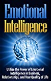 img - for EMOTIONAL INTELLIGENCE: Utilize the Power of Emotional Intelligence in Business, Relationships, and Your Quality of Life - Emotional Intelligence (Emotional ... Intelligence Analysis, Primal Leadership) book / textbook / text book