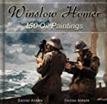 Winslow Homer: 150 Realist Oil Painti...