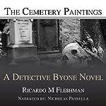 The Cemetery Paintings: A Detective Byone Novel, Volume 3 | Ricardo M. Fleshman