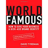 World Famous: How to Give Your Business a Kick-Ass Brand Identityby David Tyreman