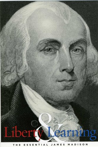 Liberty and Learning: The Essential James Madison