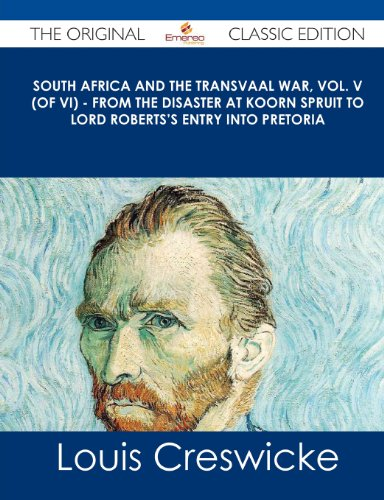 South Africa and the Transvaal War, Vol. V (of VI) - From the Disaster at Koorn Spruit to Lord Roberts's Entry Into Pret