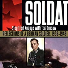Soldat: Reflections of a German Soldier, 1936-1949 (       UNABRIDGED) by Siegfried Knappe, Ted Brusaw Narrated by John Wray