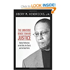 The Universe Bends Toward Justice: Radical Reflections on the Bible, the Church, and the Body Politic by Obery M. Hendricks and Jr.