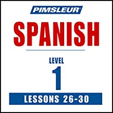Spanish Level 1 Lessons 26-30: Learn to Speak and Understand Spanish with Pimsleur Language Programs Audiobook by  Pimsleur Narrated by  Pimsleur