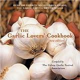 The Garlic Lovers' Cookbook: v. 1 Gilroy Garlic Festival Association